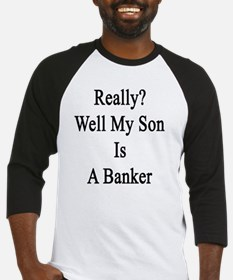 Really? Well My Son Is A Banker  Baseball Jersey