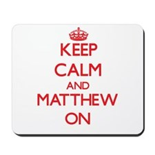Keep Calm and Matthew ON Mousepad