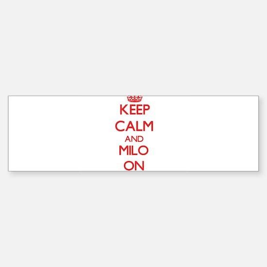 Keep Calm and Milo ON Bumper Bumper Bumper Sticker