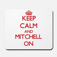Keep Calm and Mitchell ON Mousepad