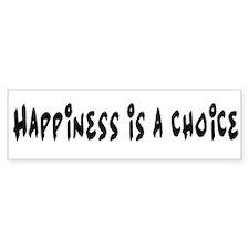 Happiness is a choice. Bumper Bumper Sticker