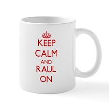 Keep Calm and Raul ON Mugs