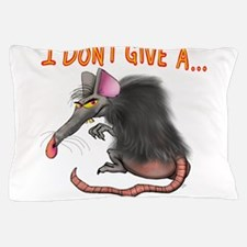 I Don't give a rats ass... Pillow Case