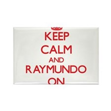 Keep Calm and Raymundo ON Magnets