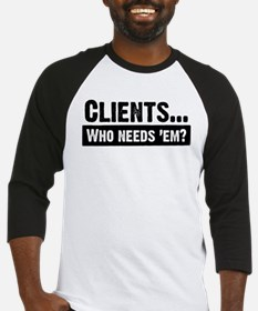 WTD: Clients...Who needs 'em? Baseball Jersey