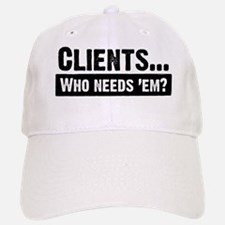 WTD: Clients...Who needs 'em? Baseball Baseball Cap