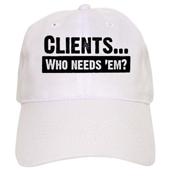 WTD: Clients...Who needs 'em? Cap