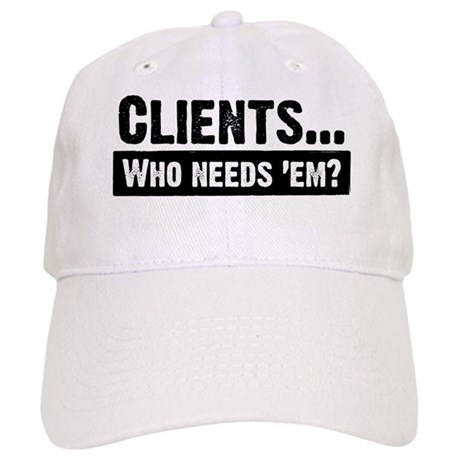 WTD: Clients...Who needs 'em? Cap