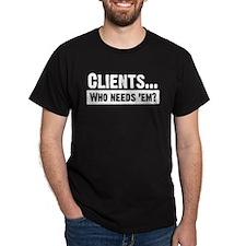 WTD: Clients...Who needs 'em? T-Shirt
