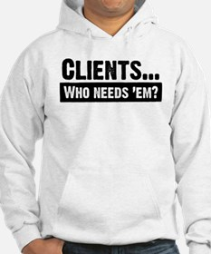 WTD: Clients...Who needs 'em? Hoodie