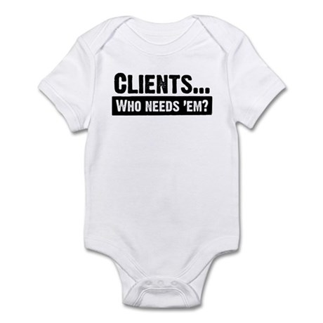 WTD: Clients...Who needs 'em? Infant Bodysuit
