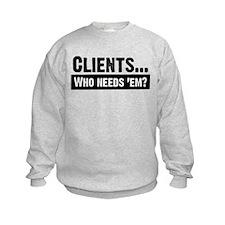 WTD: Clients...Who needs 'em? Sweatshirt