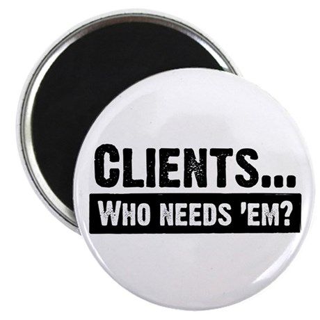 """WTD: Clients...Who needs 'em? 2.25"""" Magnet (10 pac"""