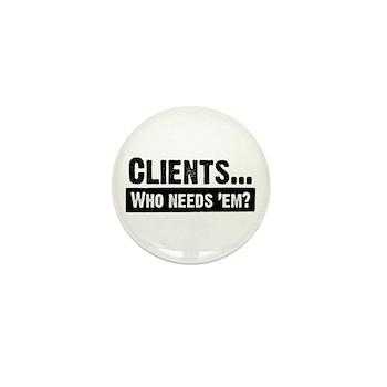 WTD: Clients...Who needs 'em? Mini Button