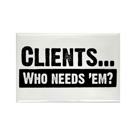 WTD: Clients...Who needs 'em? Rectangle Magnet (10