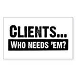 WTD: Clients...Who needs 'em? Sticker (Rectangular