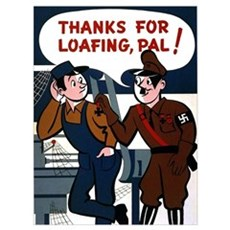 Thanks For Loafing WW2 Propaganda Poster Poster