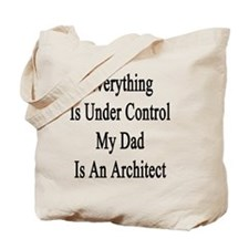 Everything Is Under Control My Dad Is An  Tote Bag