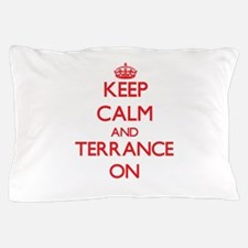 Keep Calm and Terrance ON Pillow Case