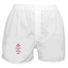 Keep Calm and Titus ON Boxer Shorts
