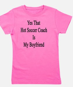 Yes That Hot Soccer Coach Is My Boyfrie Girl's Tee