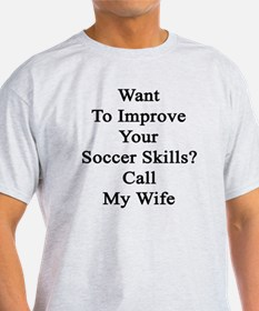 Want To Improve Your Soccer Skills?  T-Shirt