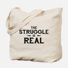 The Struggle is Real Tote Bag
