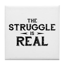 The Struggle is Real Tile Coaster