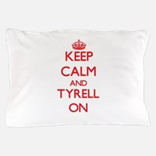 Keep Calm and Tyrell ON Pillow Case