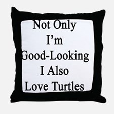 Not Only I'm Good Looking I Also Love Throw Pillow