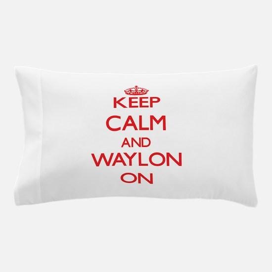 Keep Calm and Waylon ON Pillow Case