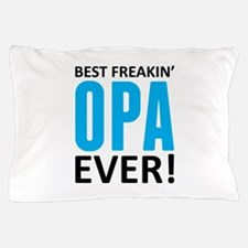 Best Freakin' Opa Ever! Pillow Case
