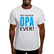 Best Freakin' Opa Ever! T-Shirt