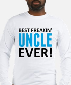 Best Freakin' Uncle Ever! Long Sleeve T-Shirt