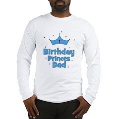 1st Birthday Princes Dad! Long Sleeve T-Shirt