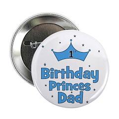 1st Birthday Princes Dad! Button