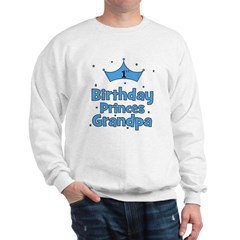 1st Birthday Princes Grandpa! Sweatshirt