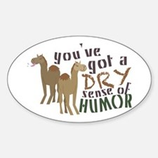 You've Got A Dry Sense Of Humor Decal