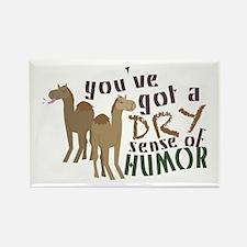 You've Got A Dry Sense Of Humor Magnets