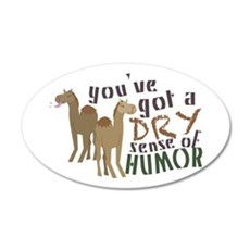 You've Got A Dry Sense Of Humor Wall Decal