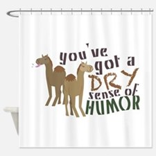 You've Got A Dry Sense Of Humor Shower Curtain