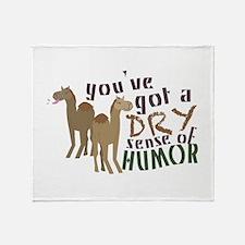 You've Got A Dry Sense Of Humor Throw Blanket