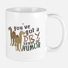 You've Got A Dry Sense Of Humor Mugs