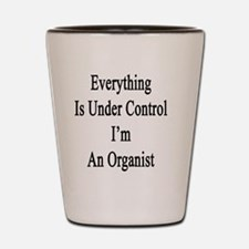 Everything Is Under Control I'm An Orga Shot Glass