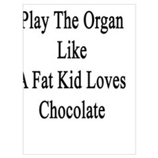 I Love To Play The Organ Like A Fat Kid Loves Choc Canvas Art