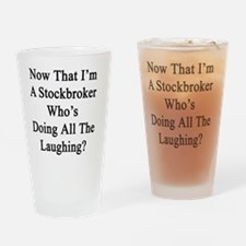 Now That I'm A Stockbroker Who's Do Drinking Glass