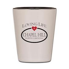 Loving Life in Chapel Hill, NC Shot Glass
