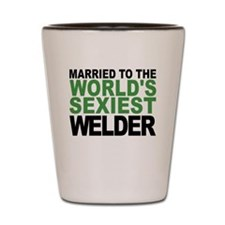 Married To The Worlds Sexiest Welder Shot Glass