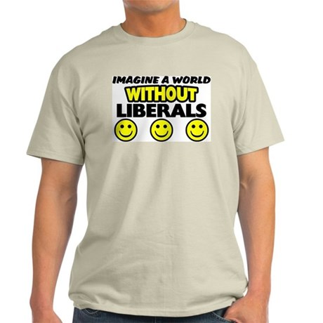"""""""Imagine A World Without Liberals"""" Color Tee"""
