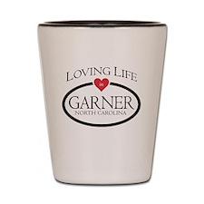 Loving Life in Garner, NC Shot Glass